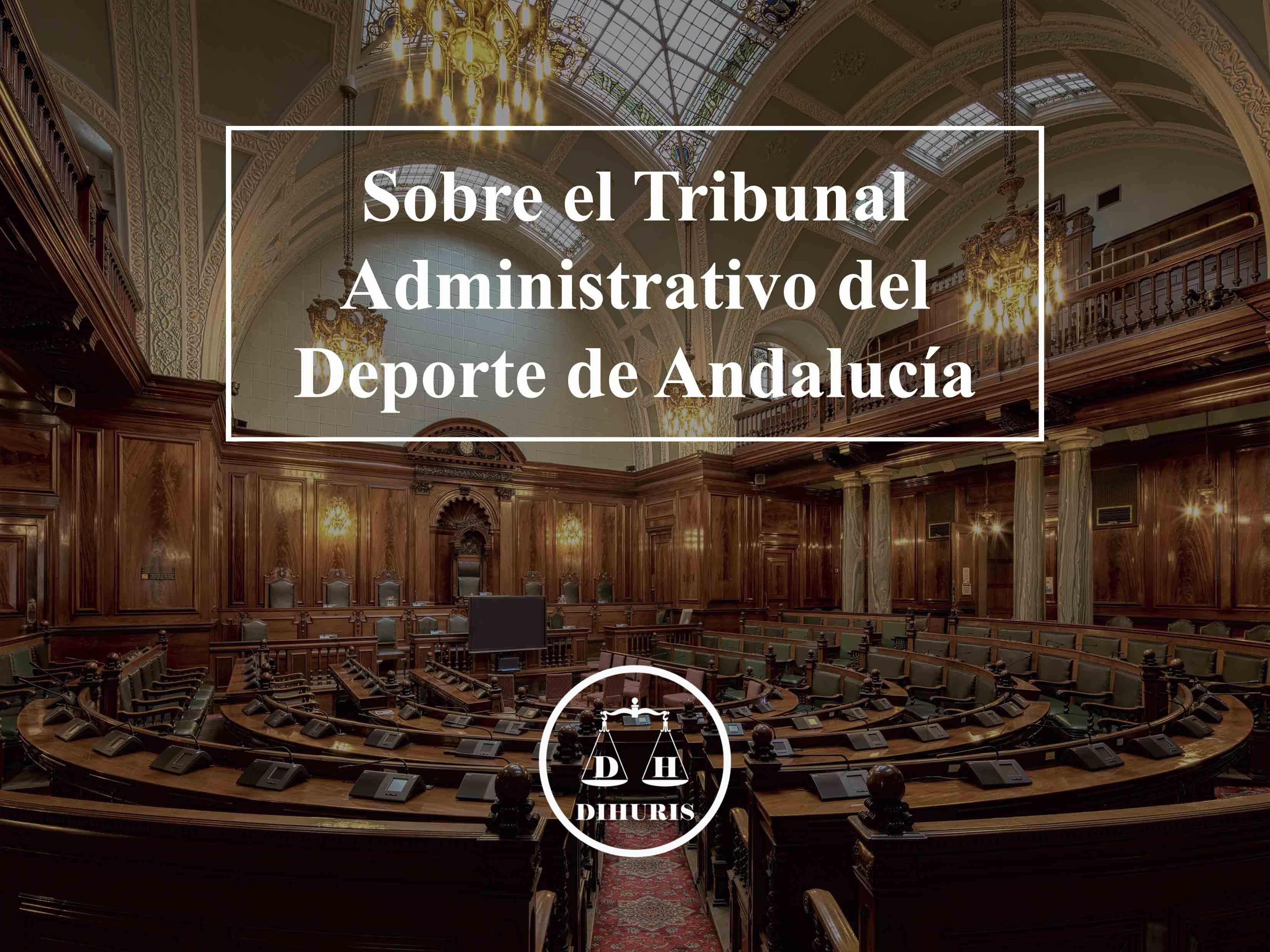 Sobre el Tribunal Administrativo del Deporte de Andalucía | DIHURIS