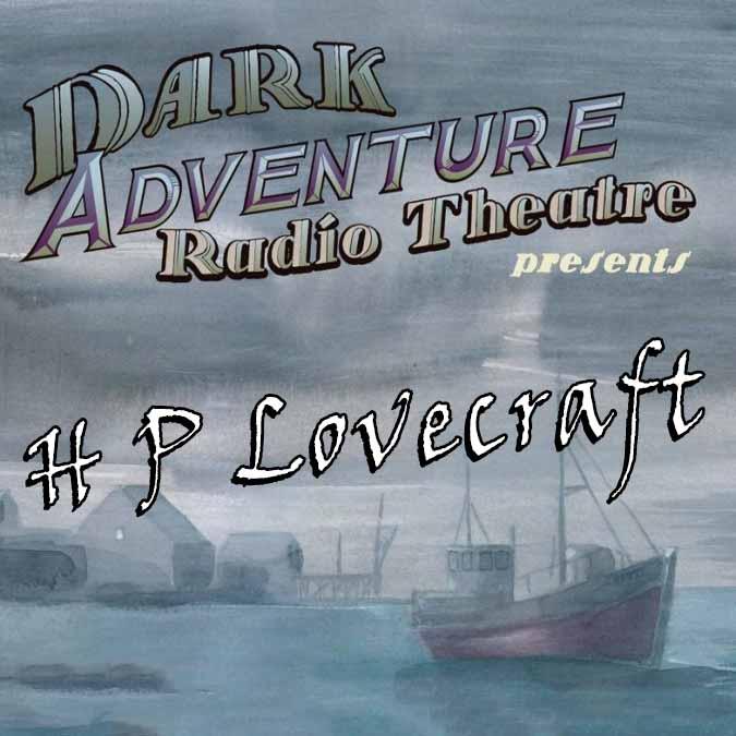 Dark Adventure Radio Theatre Presents H.P. Lovecraft