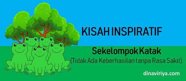 Kisah Inspiratif 1 : Sekelompok Katak (tidak ada keberhasilan tanpa rasa sakit)
