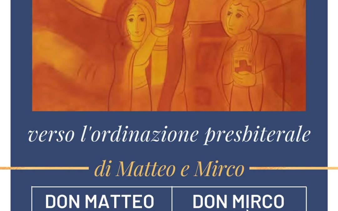 Verso le ordinazioni sacerdotali di Matteo e Mirco – 22 e 28 maggio 2021