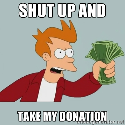 Shut up and take my donation
