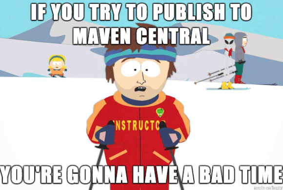 Publish to maven central is a bad time