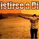 Resistirse a Dios