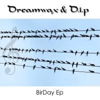Album de musique de Dreamwax & D.I.P - BirDay Ep