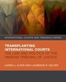 Alter & Helfer: Transplanting International Courts: The Law and Politics of the Andean Tribunal of Justice