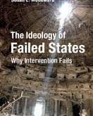 Woodward: The Ideology of Failed States: Why Intervention Fails