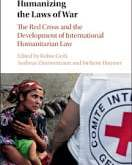 Geiß, Zimmermann, & Haumer: Humanizing the Laws of War: The Red Cross and the Development of International Humanitarian Law