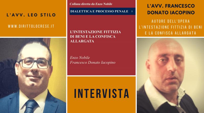 """Intervista all'Avv. F. Donato Iacopino coautore del libro """"l'intestazione fittizia dei beni e la confisca allargata""""."""
