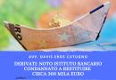 DERIVATI: noto istituto bancario condannato a restituire circa 300 mila euro