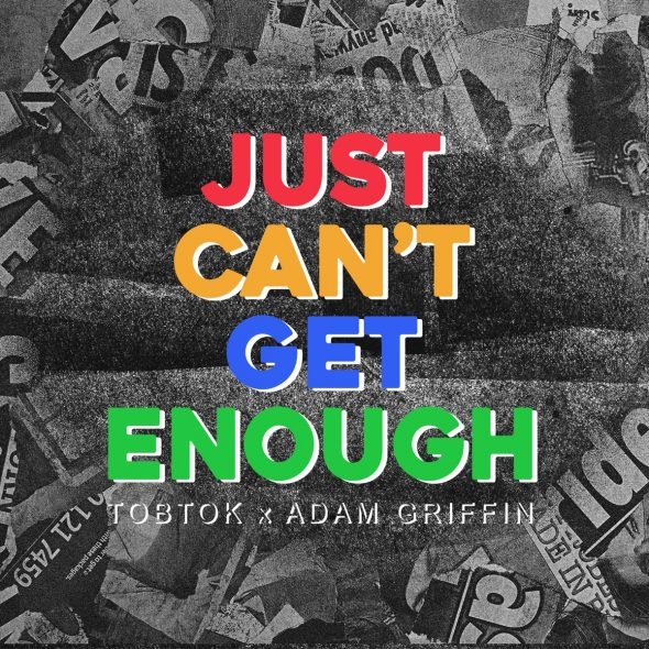 remixes: Tobtok – Just Can't Get Enough (and Adam Griffin)