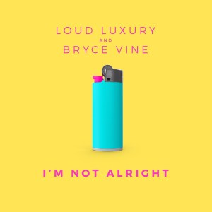 remixes: Loud Luxury - I'm Not Alright (feat Bryce Vine)