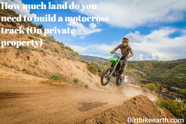How much land do you need to build a motocross track on private property