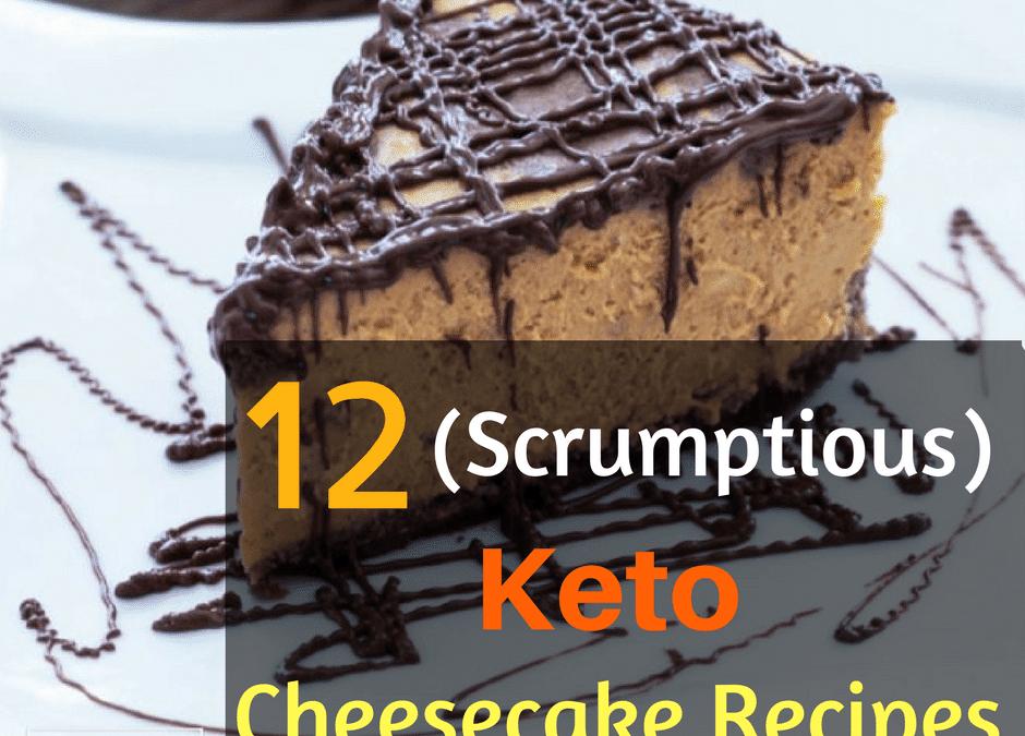 Keto Cheesecake Recipe: 12 (Scrumptious) Ideas