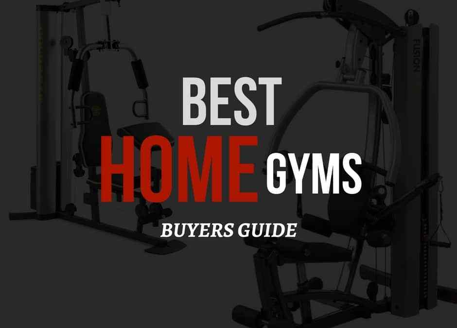 Best Home Gyms 2018 – Reviews & Buyers Guide