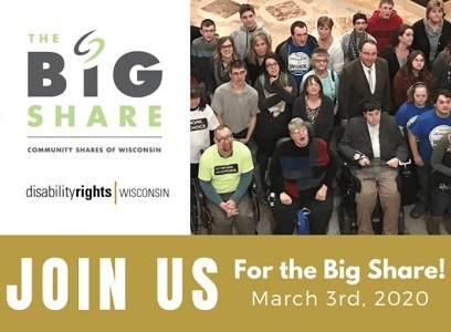 The Big Share logo, Disability Rights WI logo, shot of people standing in Capitol looking up, and text: Join Us for the Big Share! March 3rd, 2020