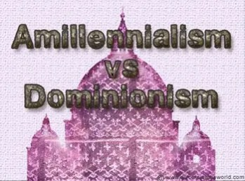 Amillennialism vs Dominionism