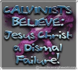 Calvinists Believe Jesus Christ A Dismal Failure