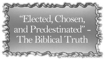 """Elected, Chosen, and Predestinated"" The Biblical Truth"