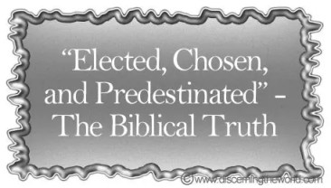 """Elected, Chosen, and Predestinated"" The Biblical Truth - Predestined"