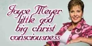 Joyce Meyer little God with Big Christ consciousness
