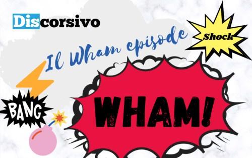 La nostra copertina per questo capitolo del glossario televisivo, dedicato al Wham episode
