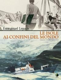 La copertina di Le isole ai confini del mondo, di Emmanuel Lepage, edito da Tunué