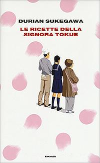 La copertina di Le ricette della signora Tokue, di Durian Sukegawa