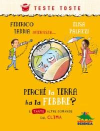 Copertina del libro per bambini Perché la Terra ha la febbre, di Elisa Palazzi e Federico Taddia, Editoriale scienza, collana Teste Toste