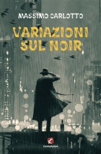 La copertina del romanzo Variazioni sul noir, di Massimo Carlotto
