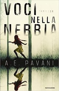 La copertina di Voci nella nebbia, romanzo di esordio di A.E. Pavani