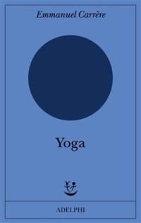 La copertina di Yoga, di Emmanuel Carrère