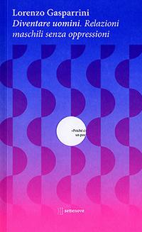 La copertina di un altro dei libri consigliati: Diventare uomini, di Lorenzo Gasparrini