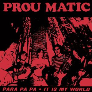Prou Matic — It is my world / Para pa pa
