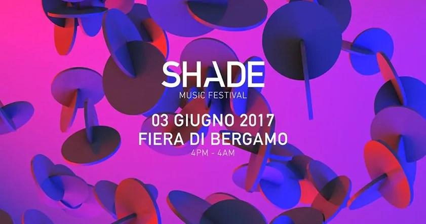 SHADE MUSIC FESTIVAL 2017 at FIERA di Bergamo 03 Giugno 2017 + Lineup Prezzi Ticket Biglietti Tavoli Pacchetti Hotel Bus