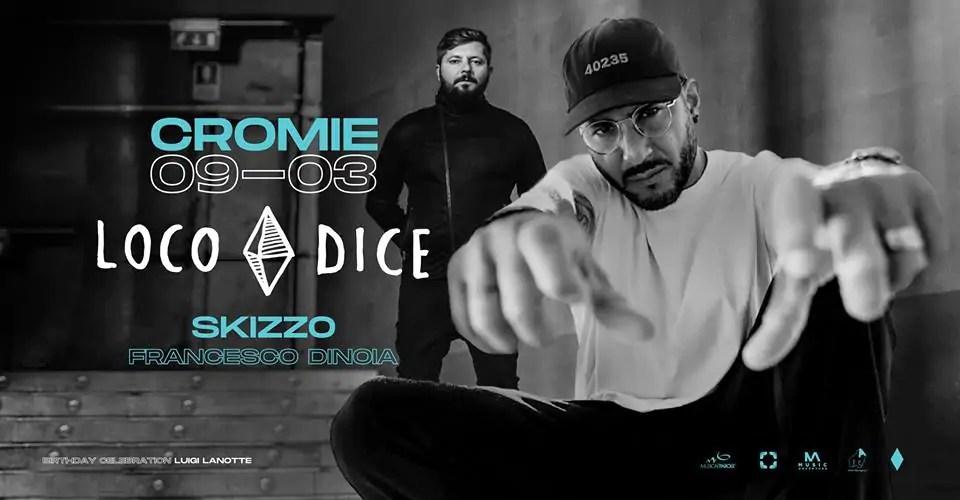 Cromie pres. LOCO DICE Sabato 09 MARZO 2019   Ticket/Biglietti Tavoli Pacchetti hotel Prevendite