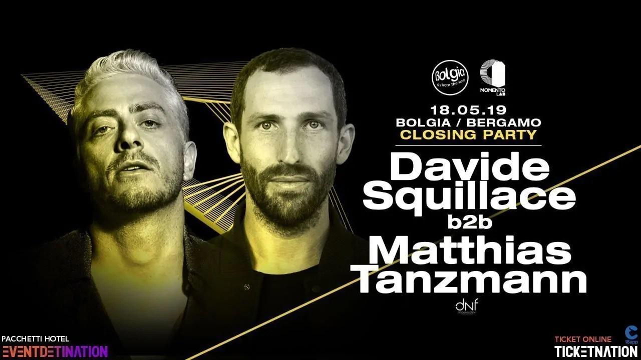 Davide Squillace Matthias Tanzmann Bolgia Bergamo Closing Party Sabato 18 05 2019 | Ticket/Biglietti 18app Tavoli Pacchetti Hotel Prevendite