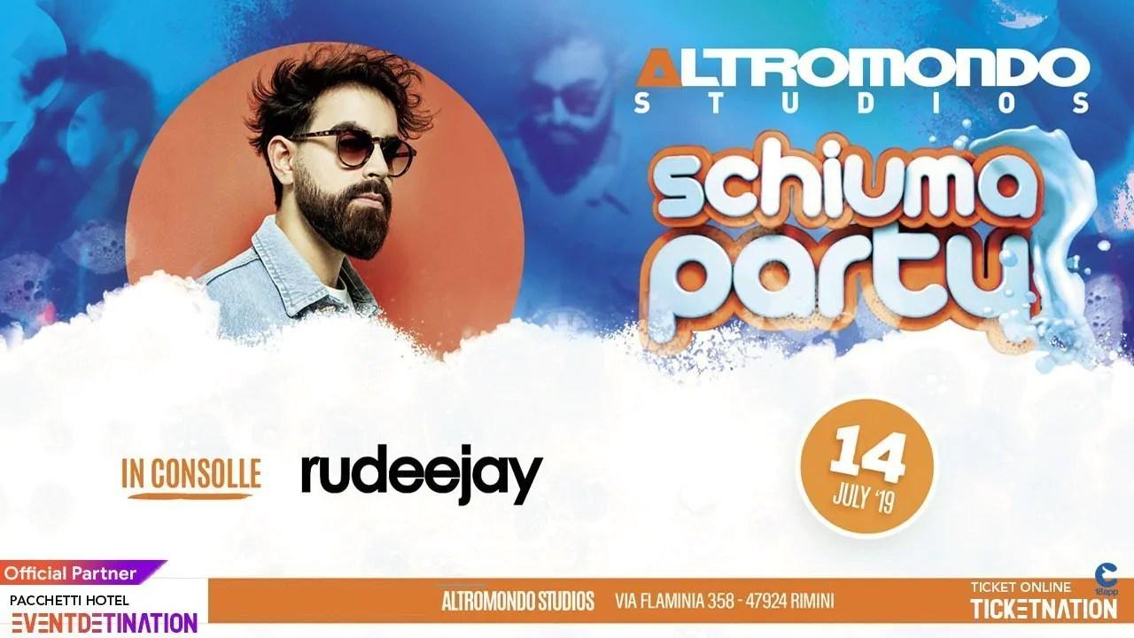 Domenica 14 07 2019 Schiuma Party Altromondo Studios Rimini RUDEEJAY + Prezzi Ticket/Biglietti/Prevendite 18APP Tavoli Pacchetti hotel