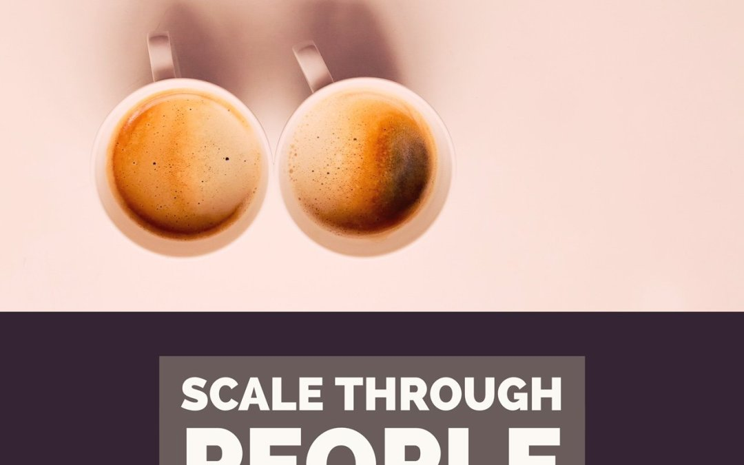 Scale (Your Business) Through People