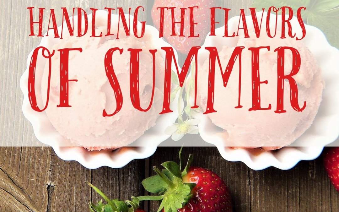 Handling The Flavors of Summer