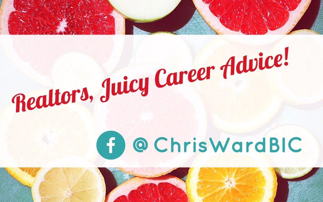 Realtors, Juicy Career Advice