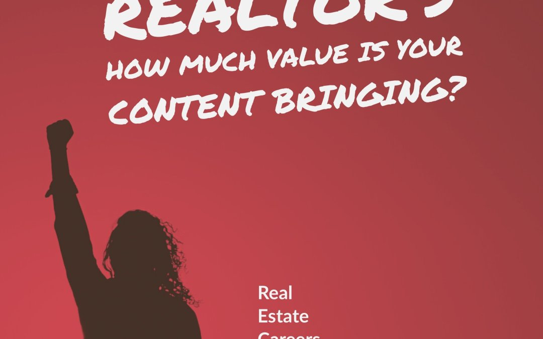 Realtor's, How Much Value Is Your Content Bringing?
