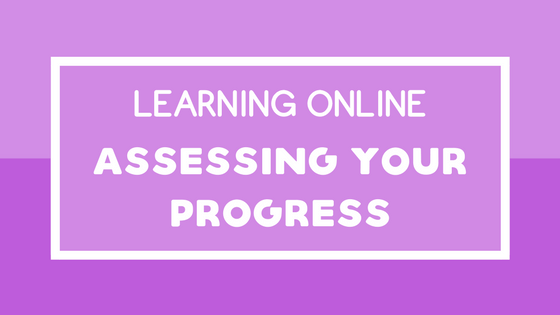 Learning Online: Assessing Your Progress