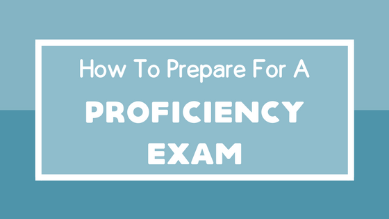 How to prepare for a proficiency exam
