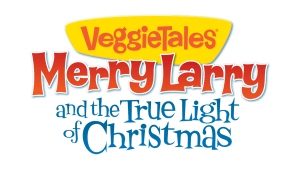 Veggie Tales: Merry Larry and the True Light of Christmas