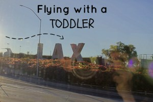 Flying to LAX with a toddler {Disneyland here we come}