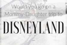 Would You Go On a Mother-Daughter Trip to Disneyland?