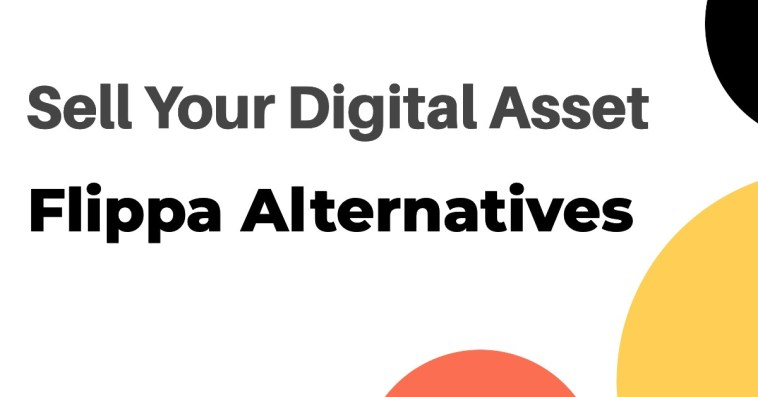 Flippa Alternatives - Top Website Flipping Platforms other than Flippa to Sell Your Digital Asset