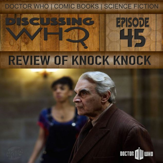 Discussing Who Episode 45, Review of Knock Knock