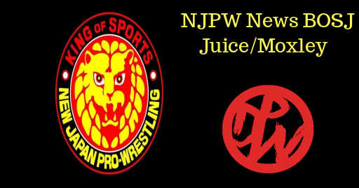 NJPW News | BOSJ | English Podcast Juice/Moxley