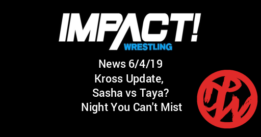 Impact News 6/4/19 | Sasha vs Taya? Killer Kross, Night You Can't Mist